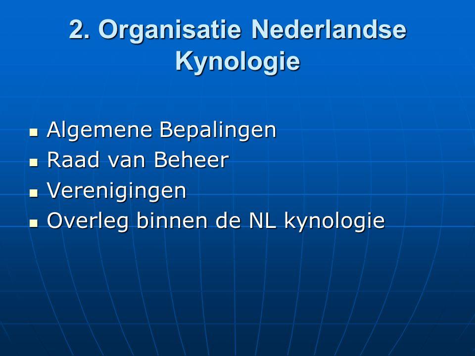 2. Organisatie Nederlandse Kynologie Algemene Bepalingen Algemene Bepalingen Raad van Beheer Raad van Beheer Verenigingen Verenigingen Overleg binnen