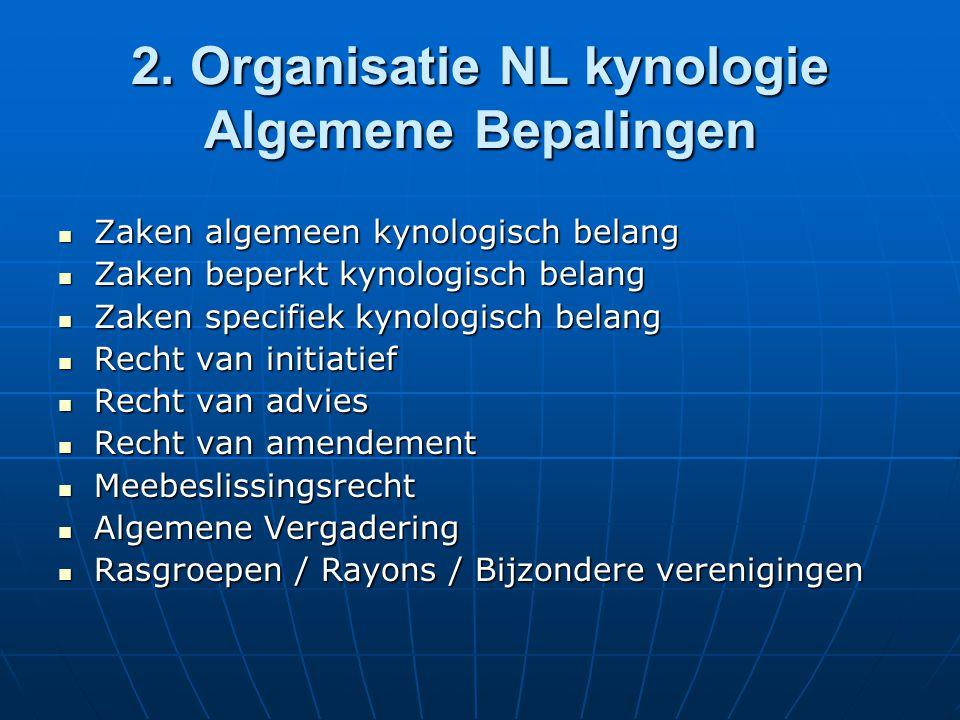 2. Organisatie NL kynologie Algemene Bepalingen Zaken algemeen kynologisch belang Zaken algemeen kynologisch belang Zaken beperkt kynologisch belang Z
