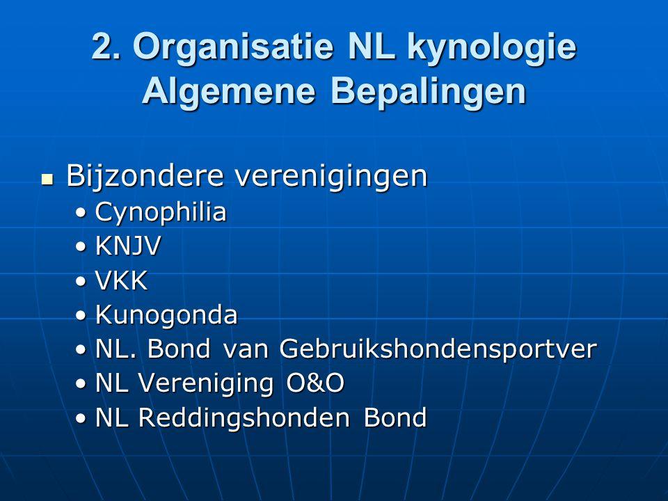 2. Organisatie NL kynologie Algemene Bepalingen Bijzondere verenigingen Bijzondere verenigingen CynophiliaCynophilia KNJVKNJV VKKVKK KunogondaKunogond