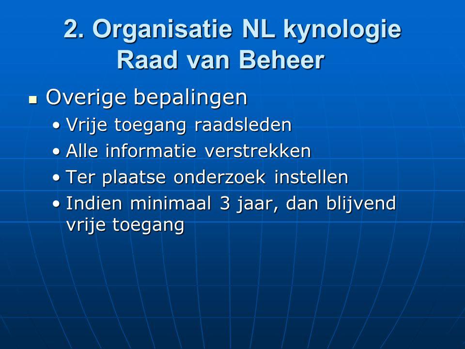 2. Organisatie NL kynologie Raad van Beheer Overige bepalingen Overige bepalingen Vrije toegang raadsledenVrije toegang raadsleden Alle informatie ver