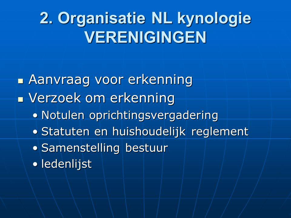 2. Organisatie NL kynologie VERENIGINGEN Aanvraag voor erkenning Aanvraag voor erkenning Verzoek om erkenning Verzoek om erkenning Notulen oprichtings