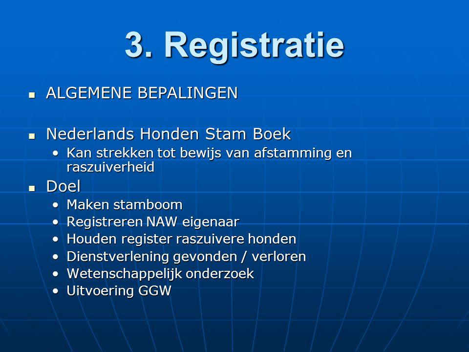 3. Registratie ALGEMENE BEPALINGEN ALGEMENE BEPALINGEN Nederlands Honden Stam Boek Nederlands Honden Stam Boek Kan strekken tot bewijs van afstamming