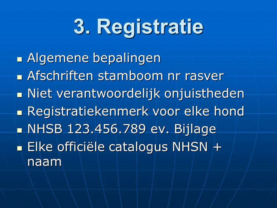 3. Registratie Algemene bepalingen Algemene bepalingen Afschriften stamboom nr rasver Afschriften stamboom nr rasver Niet verantwoordelijk onjuisthede