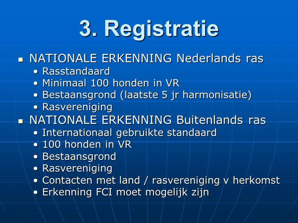 3. Registratie NATIONALE ERKENNING Nederlands ras NATIONALE ERKENNING Nederlands ras RasstandaardRasstandaard Minimaal 100 honden in VRMinimaal 100 ho