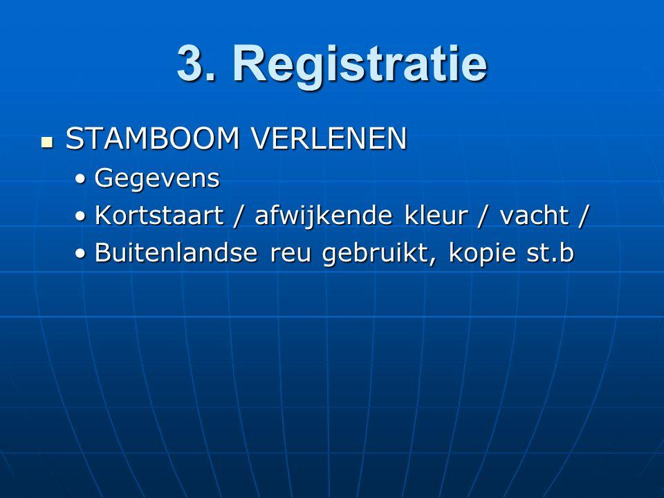 3. Registratie STAMBOOM VERLENEN STAMBOOM VERLENEN GegevensGegevens Kortstaart / afwijkende kleur / vacht /Kortstaart / afwijkende kleur / vacht / Bui