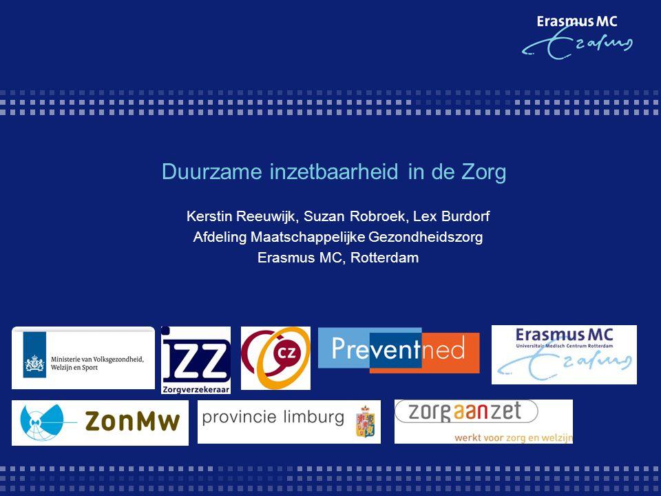 Duurzame inzetbaarheid in de Zorg Kerstin Reeuwijk, Suzan Robroek, Lex Burdorf Afdeling Maatschappelijke Gezondheidszorg Erasmus MC, Rotterdam