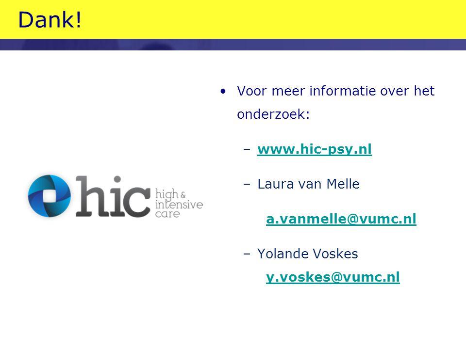 Dank! Voor meer informatie over het onderzoek: –www.hic-psy.nlwww.hic-psy.nl –Laura van Melle a.vanmelle@vumc.nl –Yolande Voskes y.voskes@vumc.nl y.vo