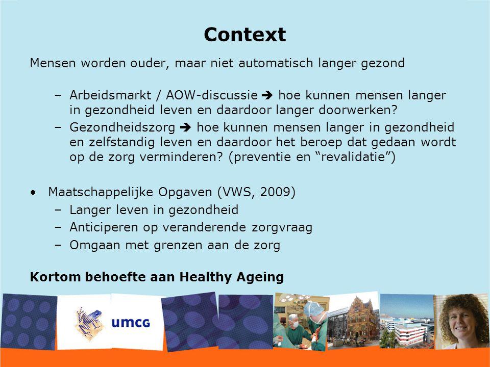 Context Mensen worden ouder, maar niet automatisch langer gezond –Arbeidsmarkt / AOW-discussie  hoe kunnen mensen langer in gezondheid leven en daardoor langer doorwerken.
