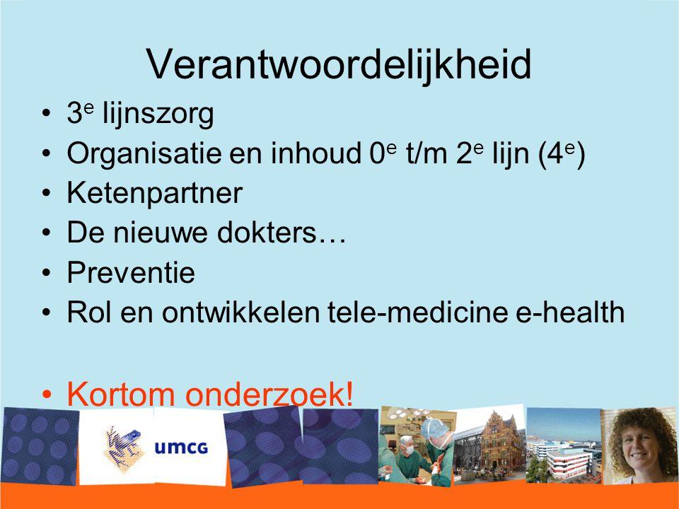 Verantwoordelijkheid 3 e lijnszorg Organisatie en inhoud 0 e t/m 2 e lijn (4 e ) Ketenpartner De nieuwe dokters… Preventie Rol en ontwikkelen tele-medicine e-health Kortom onderzoek!