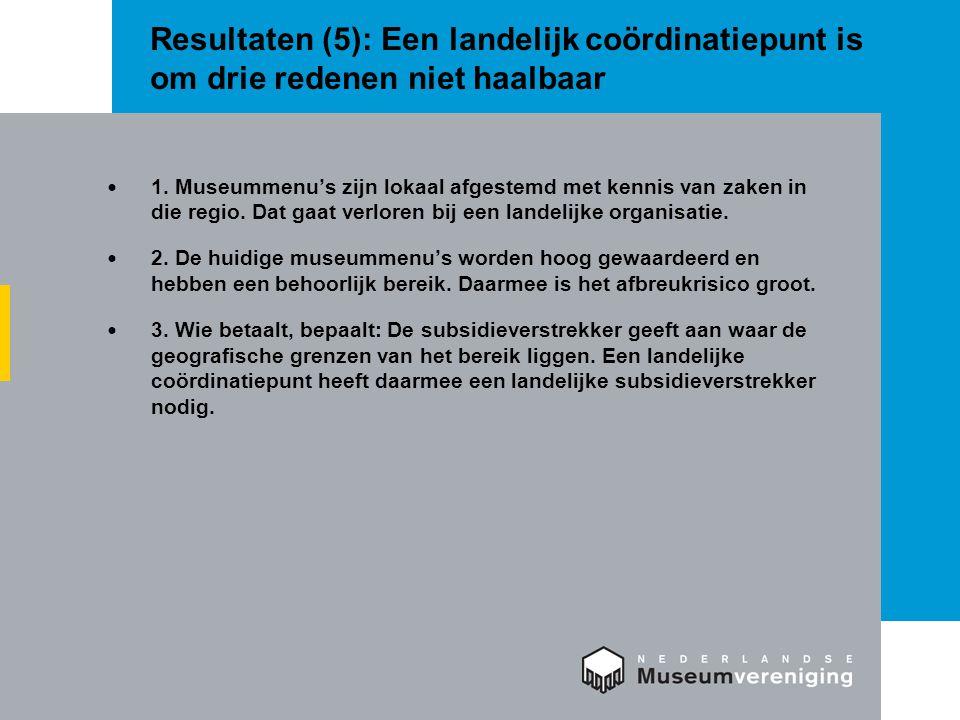 Resultaten (5): Een landelijk coördinatiepunt is om drie redenen niet haalbaar 1.
