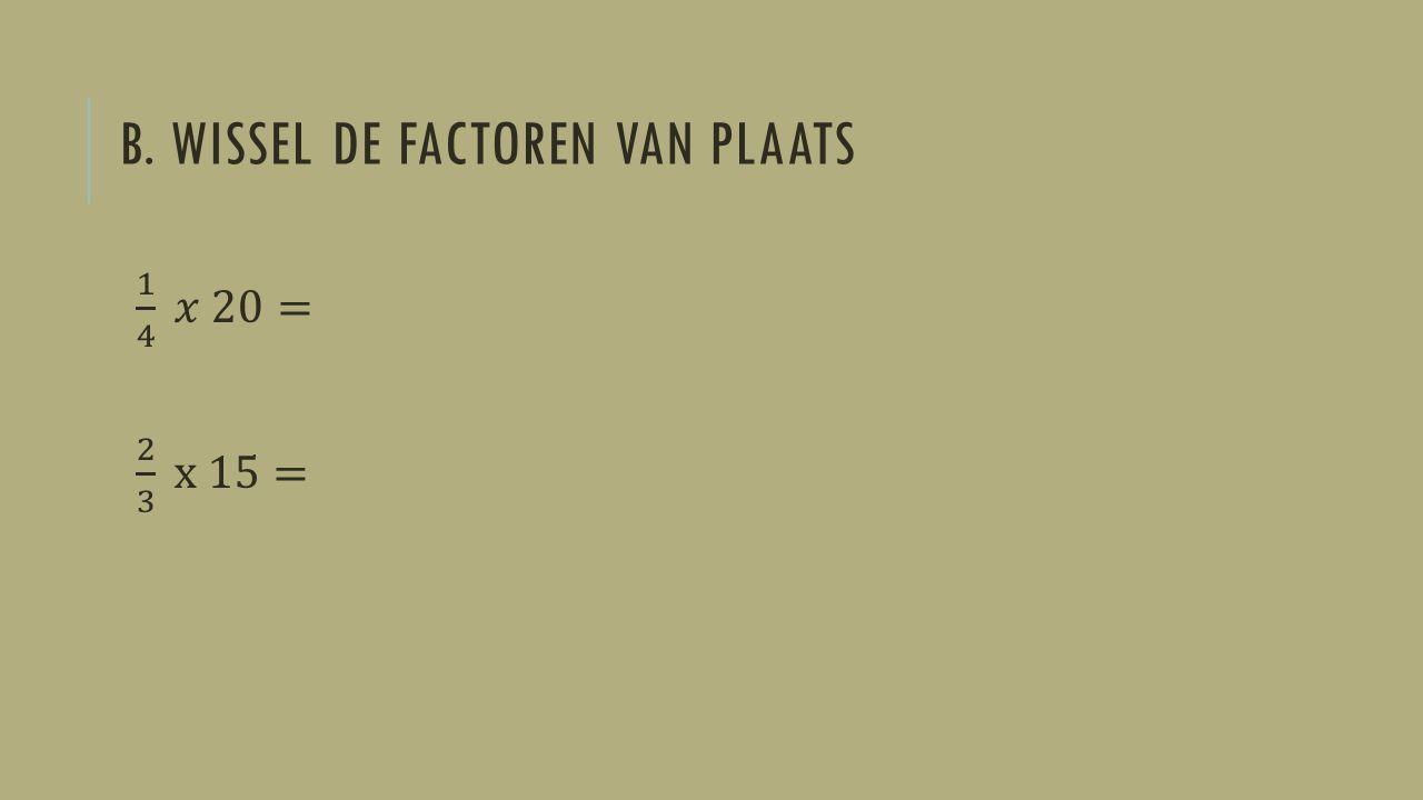 B. WISSEL DE FACTOREN VAN PLAATS