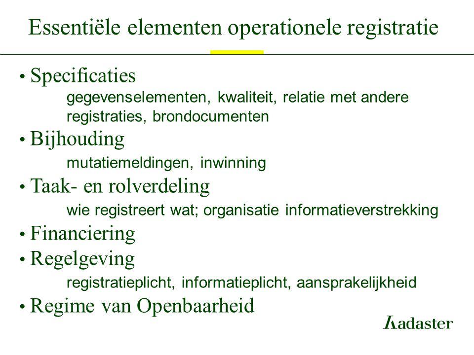 Essentiële elementen operationele registratie Specificaties gegevenselementen, kwaliteit, relatie met andere registraties, brondocumenten Bijhouding m