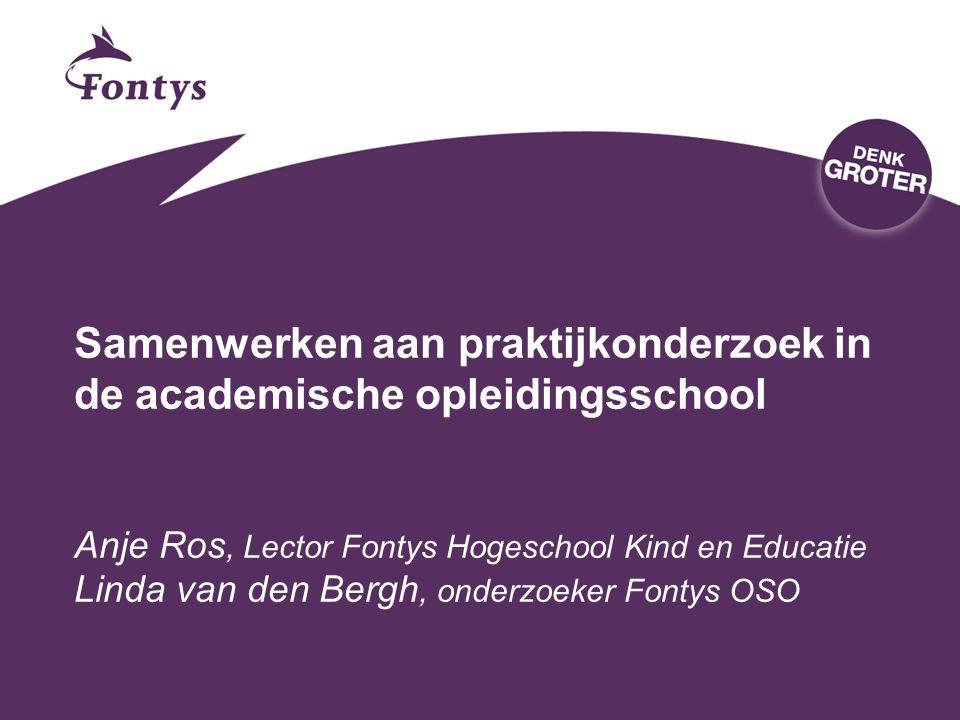 Samenwerken aan praktijkonderzoek in de academische opleidingsschool Anje Ros, Lector Fontys Hogeschool Kind en Educatie Linda van den Bergh, onderzoe