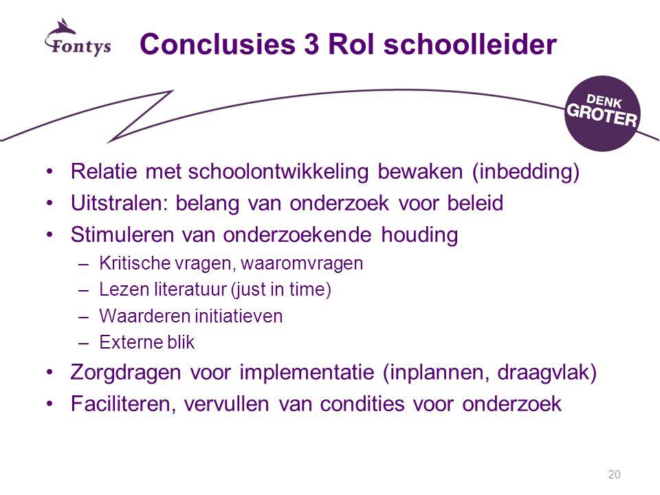 20 Conclusies 3 Rol schoolleider Relatie met schoolontwikkeling bewaken (inbedding) Uitstralen: belang van onderzoek voor beleid Stimuleren van onderz