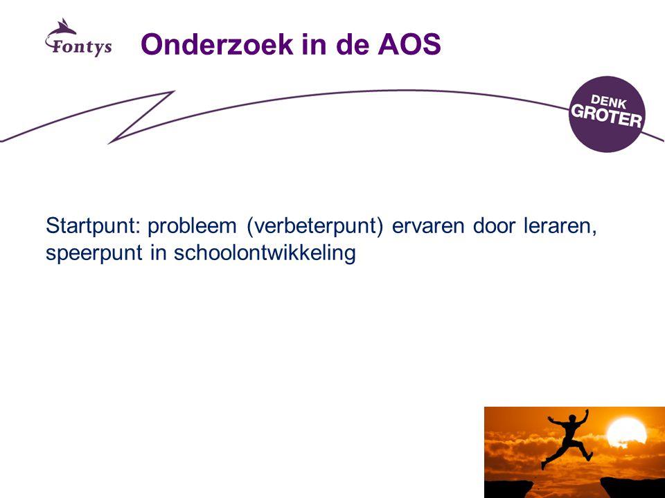 5 Onderzoek in de AOS Startpunt: probleem (verbeterpunt) ervaren door leraren, speerpunt in schoolontwikkeling