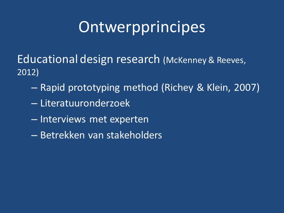 Ontwerpprincipes Educational design research (McKenney & Reeves, 2012) – Rapid prototyping method (Richey & Klein, 2007) – Literatuuronderzoek – Interviews met experten – Betrekken van stakeholders