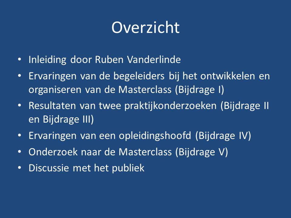 Overzicht Inleiding door Ruben Vanderlinde Ervaringen van de begeleiders bij het ontwikkelen en organiseren van de Masterclass (Bijdrage I) Resultaten