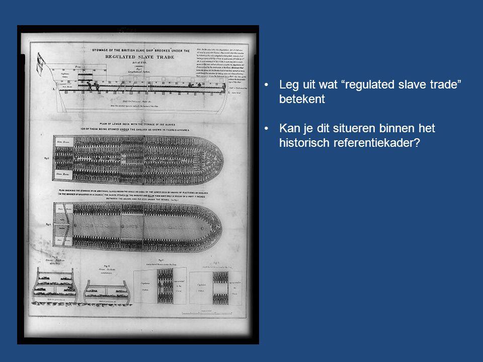 Leg uit wat regulated slave trade betekent Kan je dit situeren binnen het historisch referentiekader?