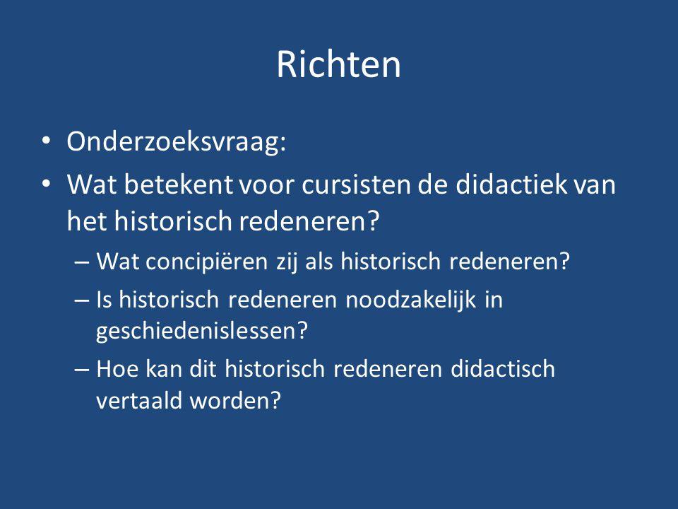 Richten Onderzoeksvraag: Wat betekent voor cursisten de didactiek van het historisch redeneren? – Wat concipiëren zij als historisch redeneren? – Is h