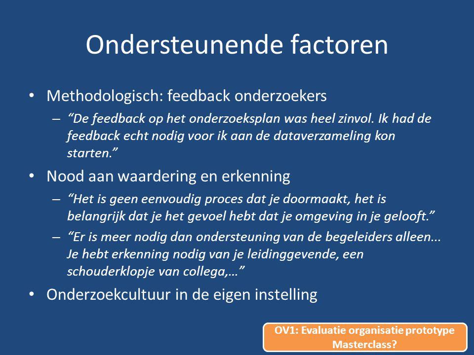 Ondersteunende factoren Methodologisch: feedback onderzoekers – De feedback op het onderzoeksplan was heel zinvol.