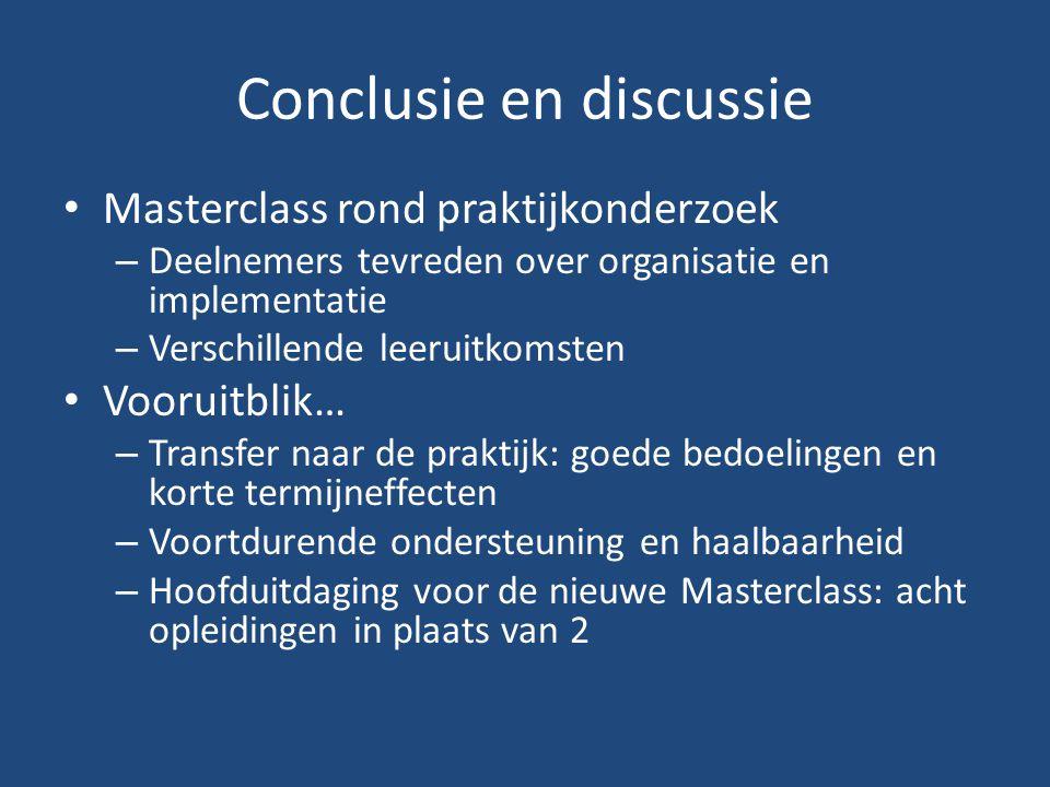 Conclusie en discussie Masterclass rond praktijkonderzoek – Deelnemers tevreden over organisatie en implementatie – Verschillende leeruitkomsten Vooruitblik… – Transfer naar de praktijk: goede bedoelingen en korte termijneffecten – Voortdurende ondersteuning en haalbaarheid – Hoofduitdaging voor de nieuwe Masterclass: acht opleidingen in plaats van 2