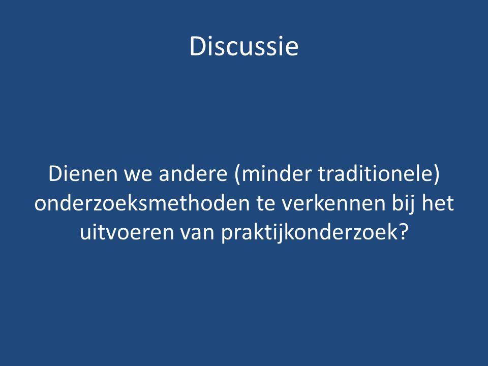 Discussie Dienen we andere (minder traditionele) onderzoeksmethoden te verkennen bij het uitvoeren van praktijkonderzoek?