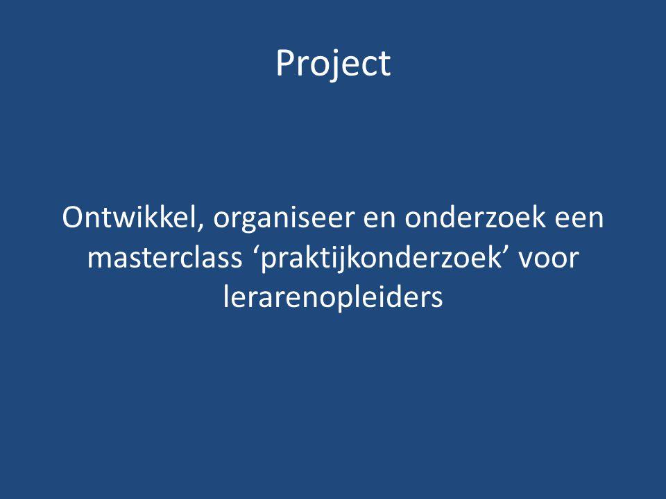 Project Ontwikkel, organiseer en onderzoek een masterclass 'praktijkonderzoek' voor lerarenopleiders
