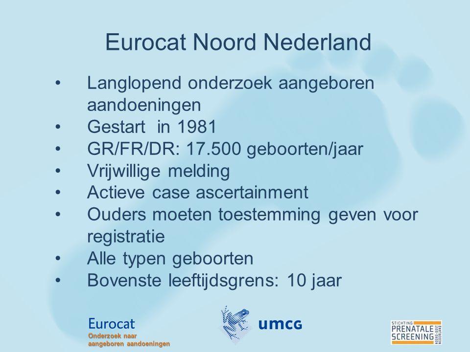 Eurocat Noord Nederland Langlopend onderzoek aangeboren aandoeningen Gestart in 1981 GR/FR/DR: 17.500 geboorten/jaar Vrijwillige melding Actieve case