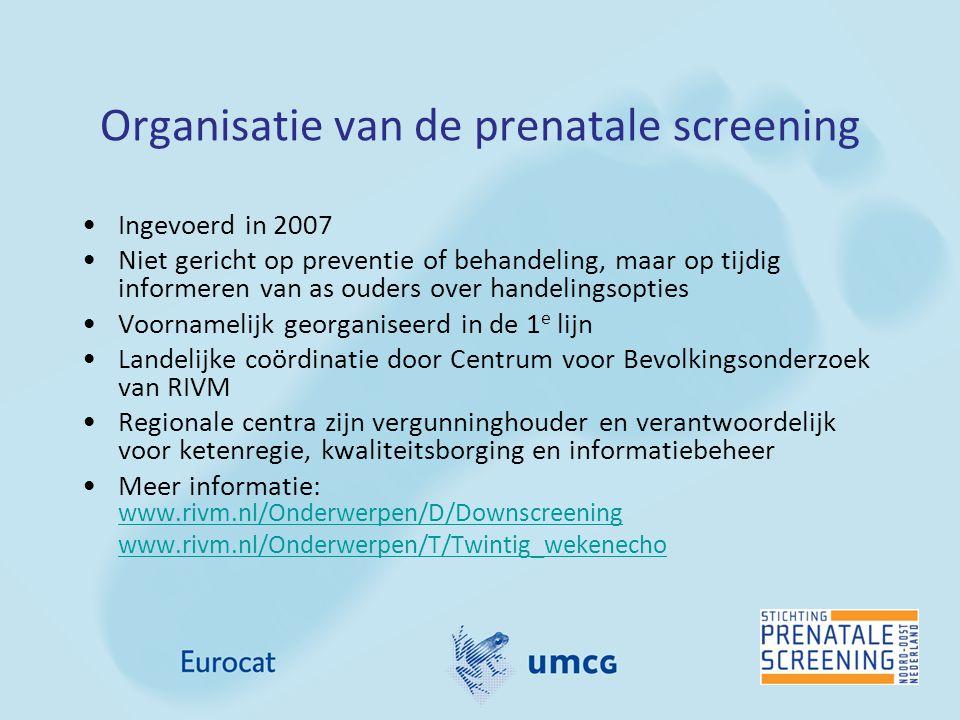 Organisatie van de prenatale screening Ingevoerd in 2007 Niet gericht op preventie of behandeling, maar op tijdig informeren van as ouders over handel