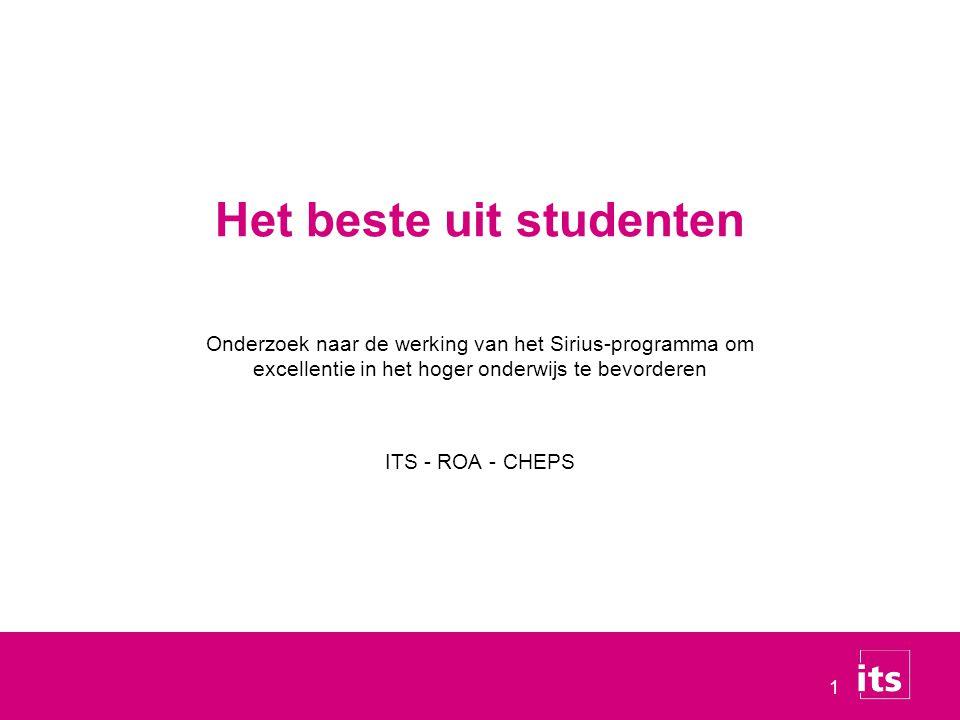 1 Onderzoek naar de werking van het Sirius-programma om excellentie in het hoger onderwijs te bevorderen ITS - ROA - CHEPS Het beste uit studenten