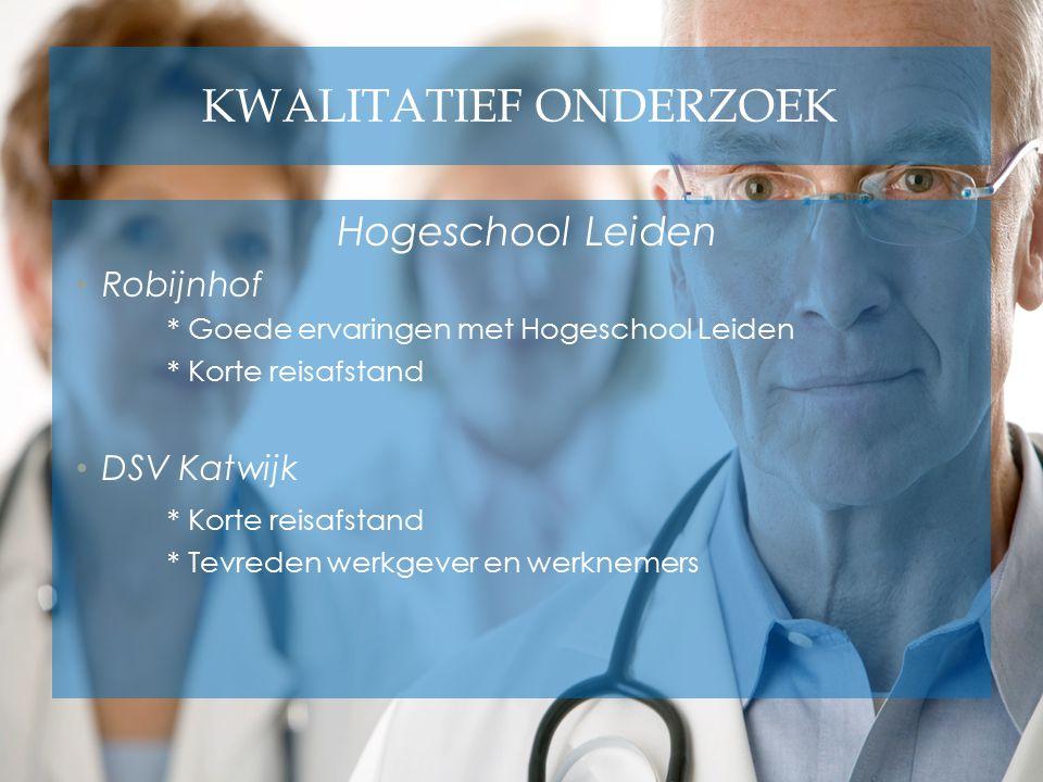 KWALITATIEF ONDERZOEK Hogeschool Leiden Robijnhof * Goede ervaringen met Hogeschool Leiden * Korte reisafstand DSV Katwijk * Korte reisafstand * Tevre