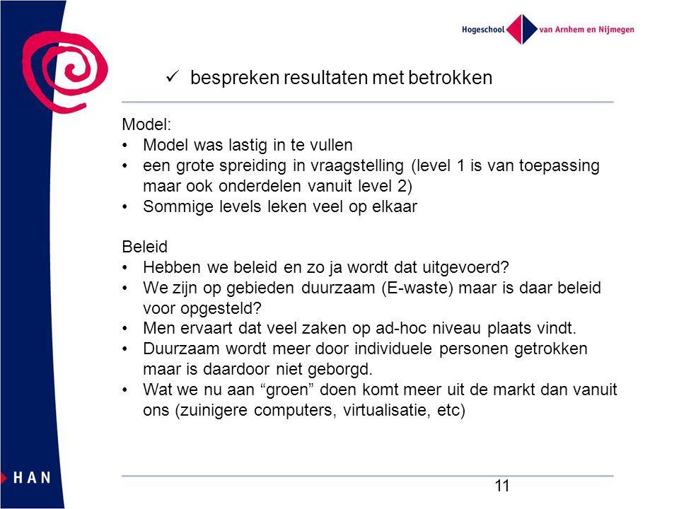 11 bespreken resultaten met betrokken Model: Model was lastig in te vullen een grote spreiding in vraagstelling (level 1 is van toepassing maar ook on