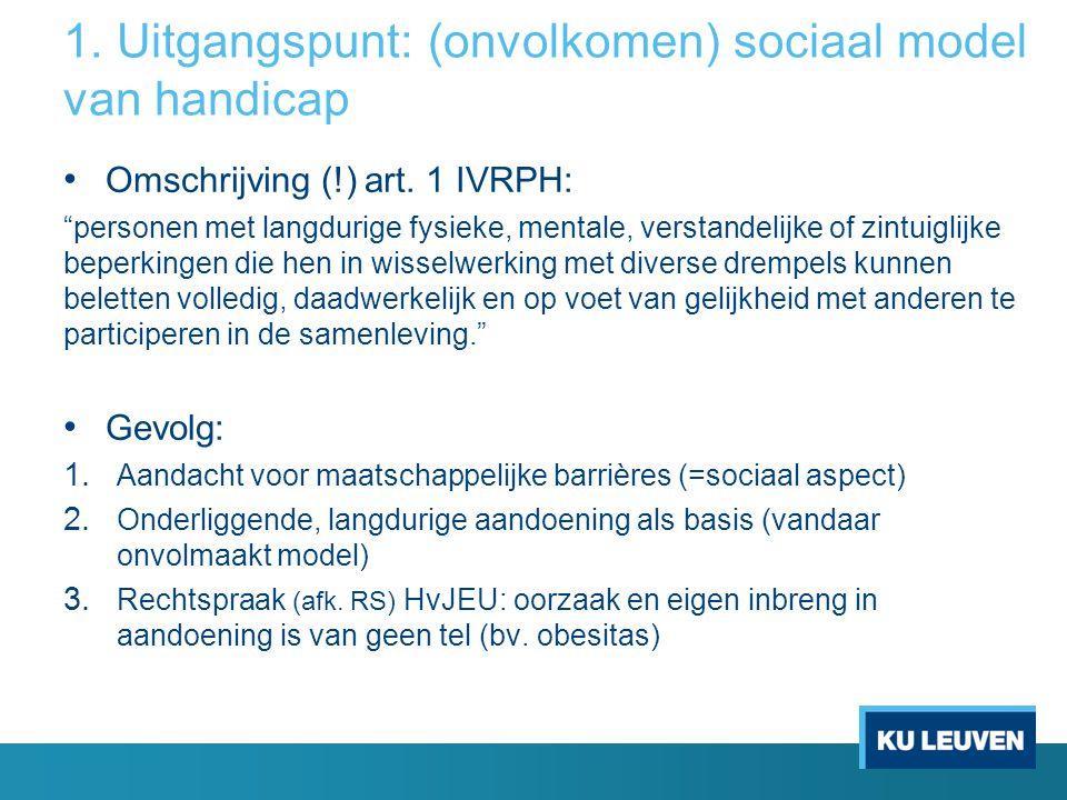1. Uitgangspunt: (onvolkomen) sociaal model van handicap Omschrijving (!) art.