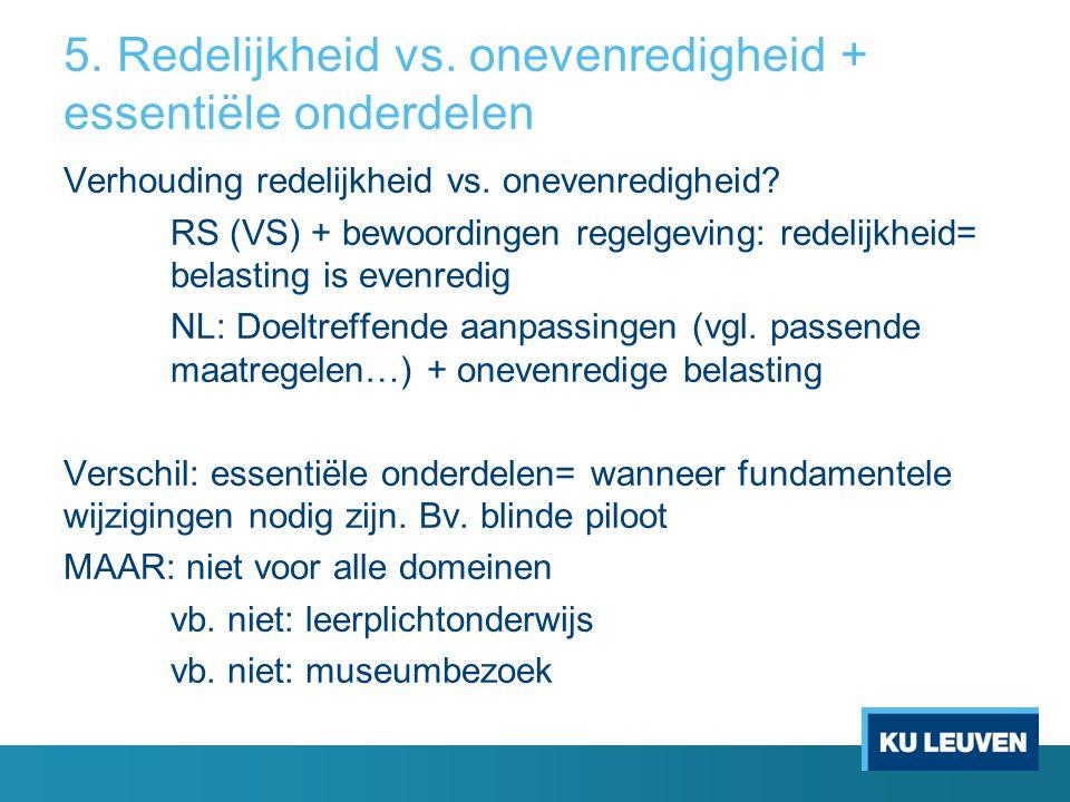 5. Redelijkheid vs. onevenredigheid + essentiële onderdelen Verhouding redelijkheid vs.