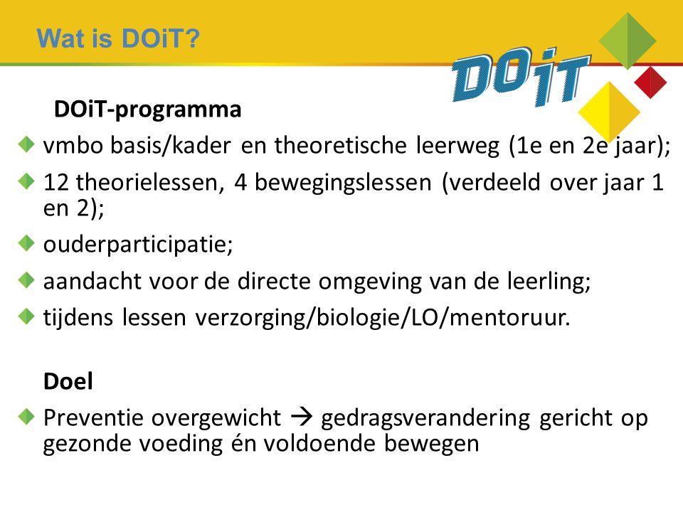 DOiT-programma vmbo basis/kader en theoretische leerweg (1e en 2e jaar); 12 theorielessen, 4 bewegingslessen (verdeeld over jaar 1 en 2); ouderparticipatie; aandacht voor de directe omgeving van de leerling; tijdens lessen verzorging/biologie/LO/mentoruur.