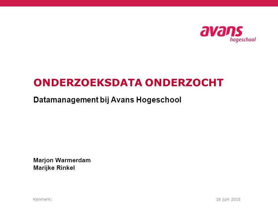 Kenmerk:18 juni 2015 ONDERZOEKSDATA ONDERZOCHT Datamanagement bij Avans Hogeschool Marjon Warmerdam Marijke Rinkel
