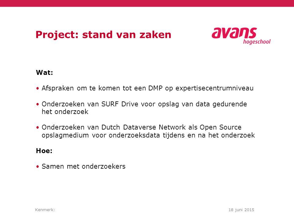 Kenmerk:18 juni 2015 Project: stand van zaken Wat: Afspraken om te komen tot een DMP op expertisecentrumniveau Onderzoeken van SURF Drive voor opslag