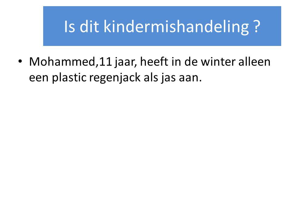 Mohammed,11 jaar, heeft in de winter alleen een plastic regenjack als jas aan. Is dit kindermishandeling ?