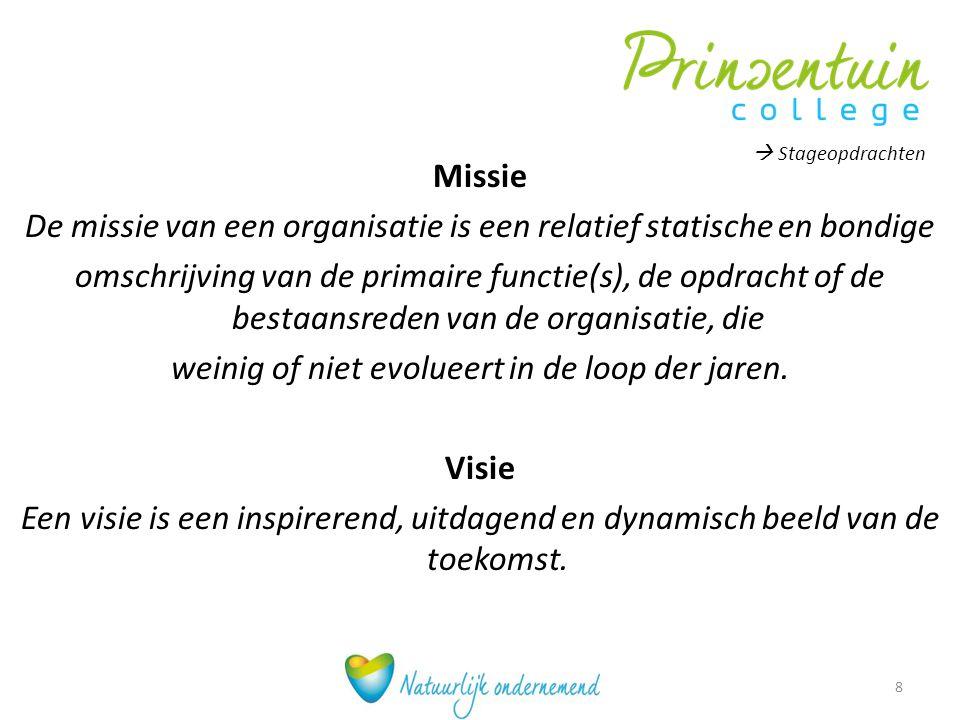 Missie De missie van een organisatie is een relatief statische en bondige omschrijving van de primaire functie(s), de opdracht of de bestaansreden van