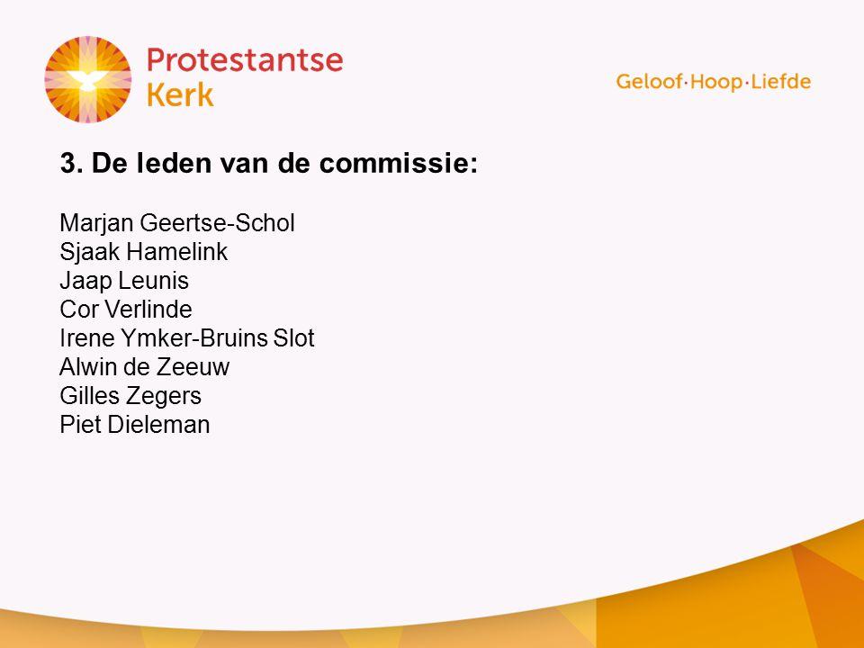 3. De leden van de commissie: Marjan Geertse-Schol Sjaak Hamelink Jaap Leunis Cor Verlinde Irene Ymker-Bruins Slot Alwin de Zeeuw Gilles Zegers Piet D