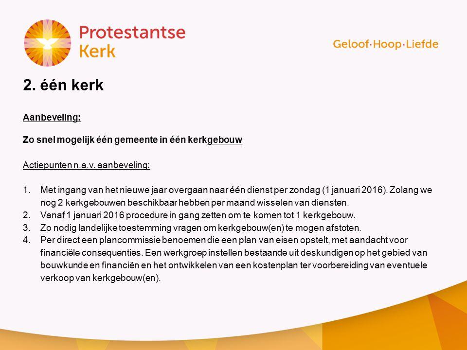 2.één kerk Aanbeveling: Zo snel mogelijk één gemeente in één kerkgebouw Actiepunten n.a.v.