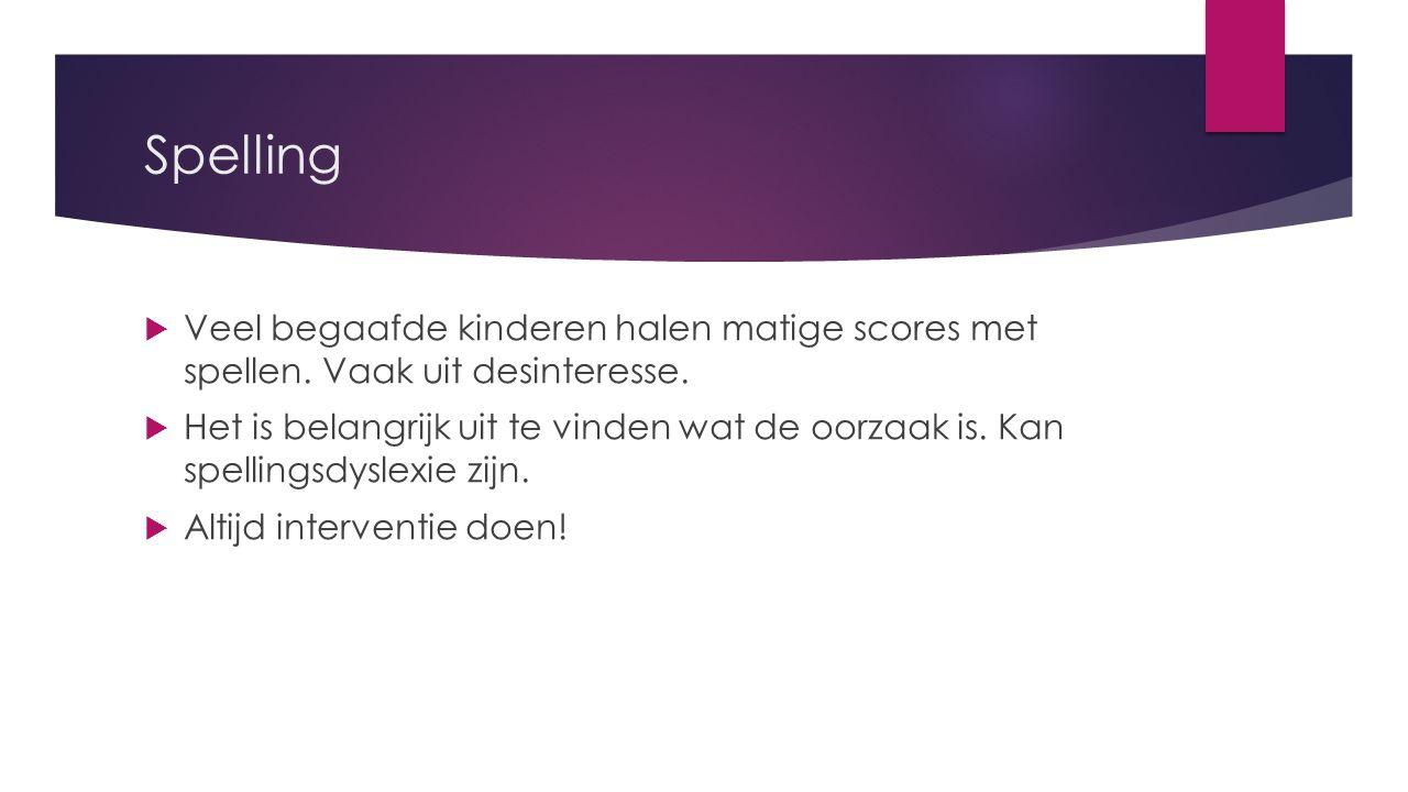 Spelling  Veel begaafde kinderen halen matige scores met spellen.