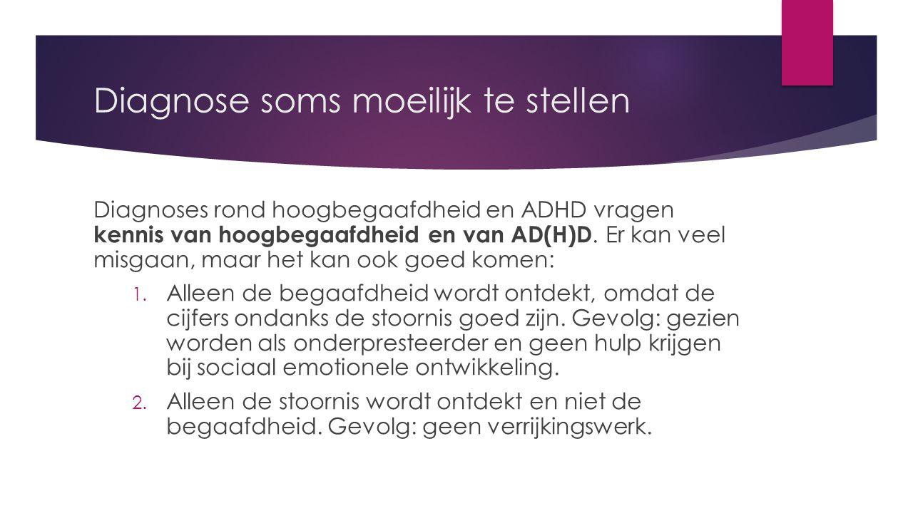 Diagnose soms moeilijk te stellen Diagnoses rond hoogbegaafdheid en ADHD vragen kennis van hoogbegaafdheid en van AD(H)D.
