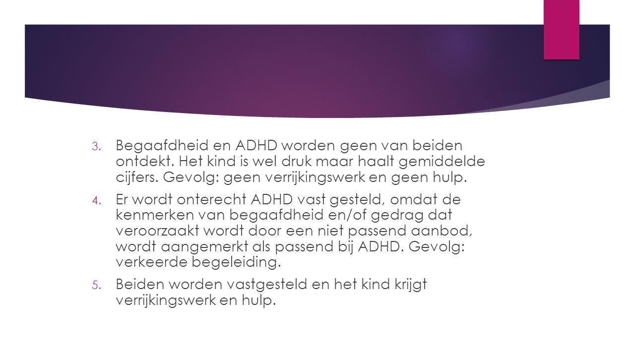 3.Begaafdheid en ADHD worden geen van beiden ontdekt.