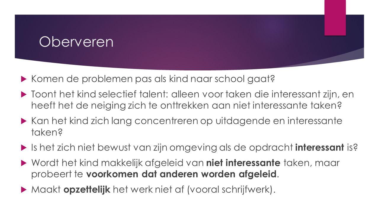 Oberveren  Komen de problemen pas als kind naar school gaat.
