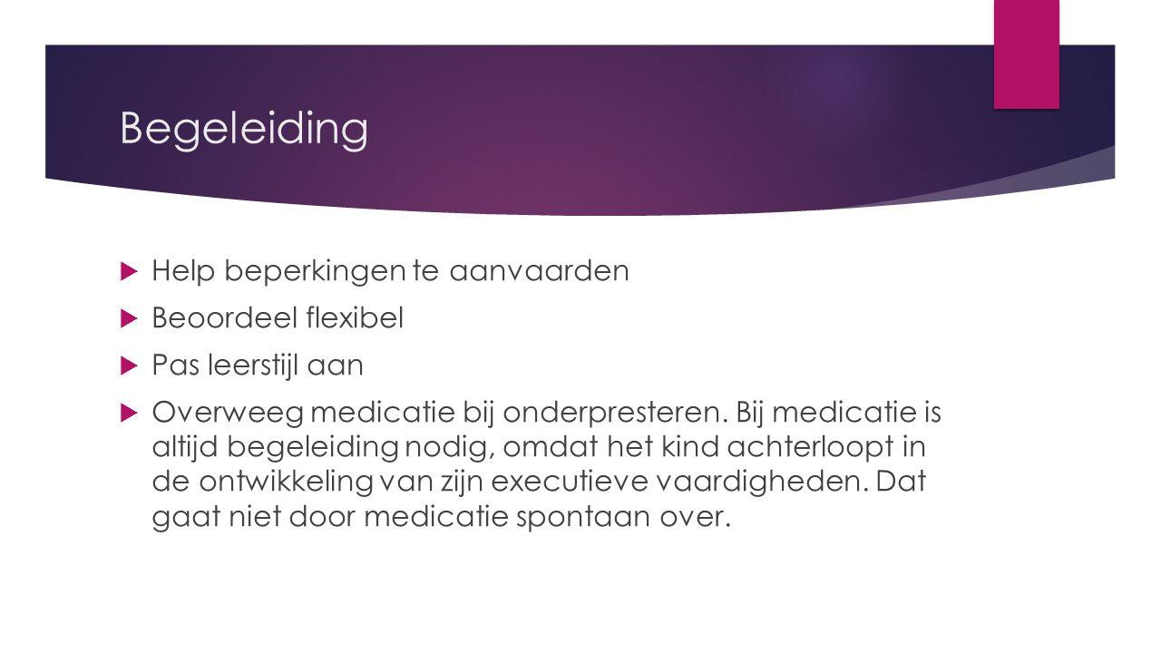 Begeleiding  Help beperkingen te aanvaarden  Beoordeel flexibel  Pas leerstijl aan  Overweeg medicatie bij onderpresteren.