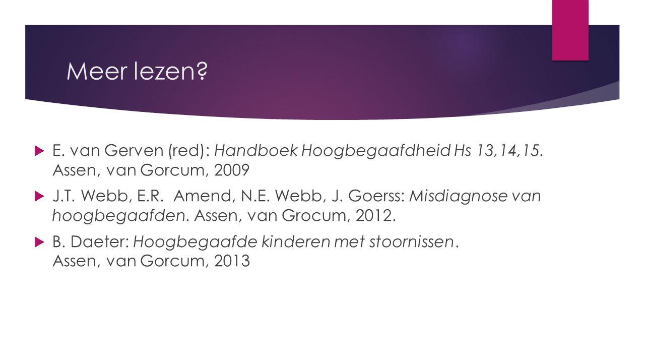 Meer lezen. E. van Gerven (red): Handboek Hoogbegaafdheid Hs 13,14,15.