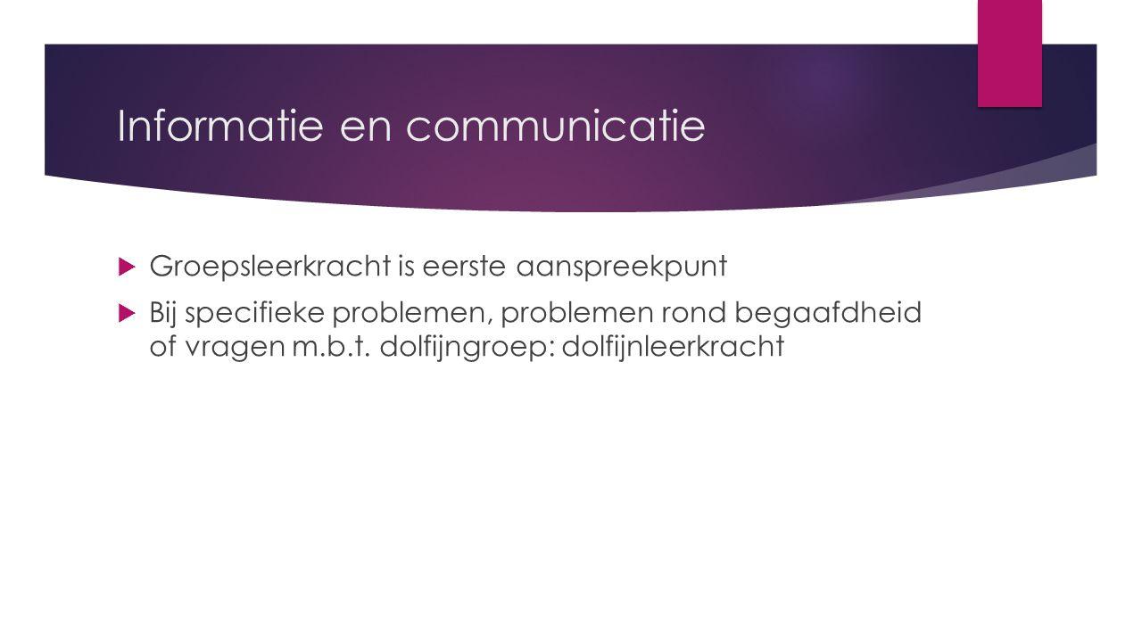 Informatie en communicatie  Groepsleerkracht is eerste aanspreekpunt  Bij specifieke problemen, problemen rond begaafdheid of vragen m.b.t.