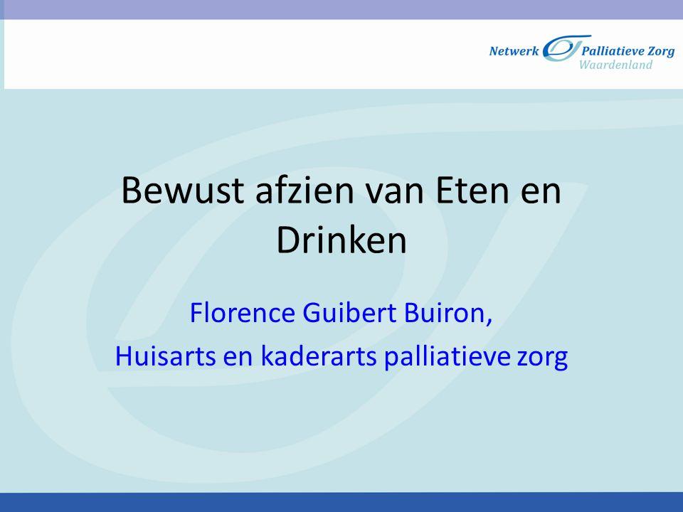 Bewust afzien van Eten en Drinken Florence Guibert Buiron, Huisarts en kaderarts palliatieve zorg