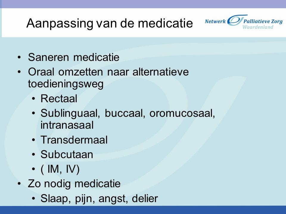 Aanpassing van de medicatie Saneren medicatie Oraal omzetten naar alternatieve toedieningsweg Rectaal Sublinguaal, buccaal, oromucosaal, intranasaal T